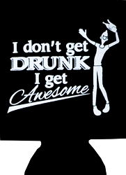 I Don't Get Drunk, I Get Awesome Can Kaddie